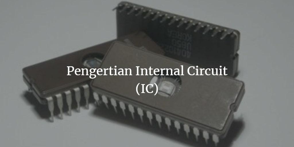 pengertian dan fungsi internal circuit