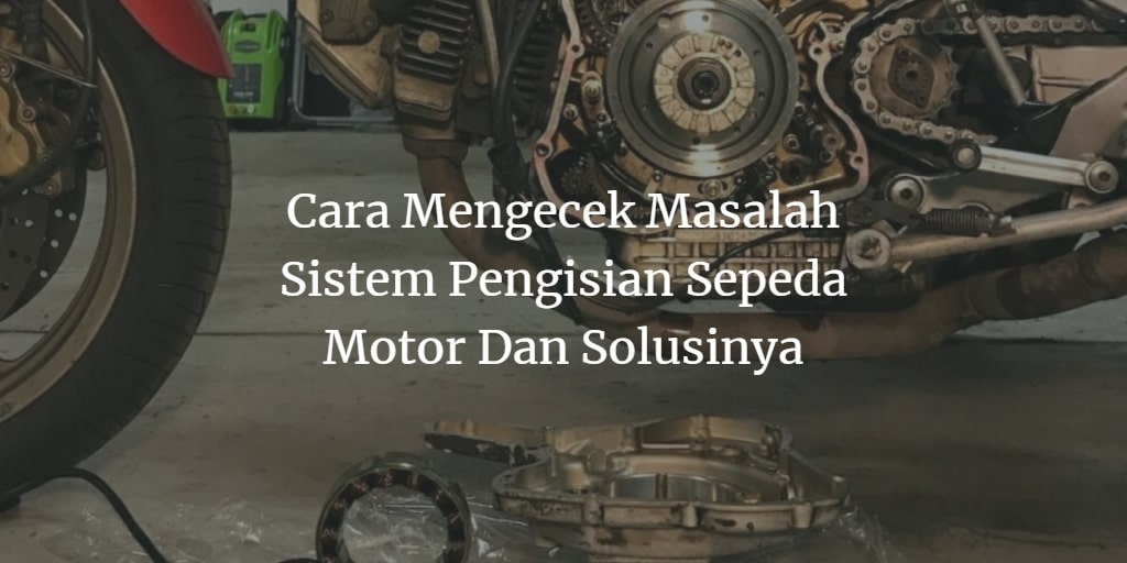 Cara Mengecek Masalah Sistem Pengisian Sepeda Motor