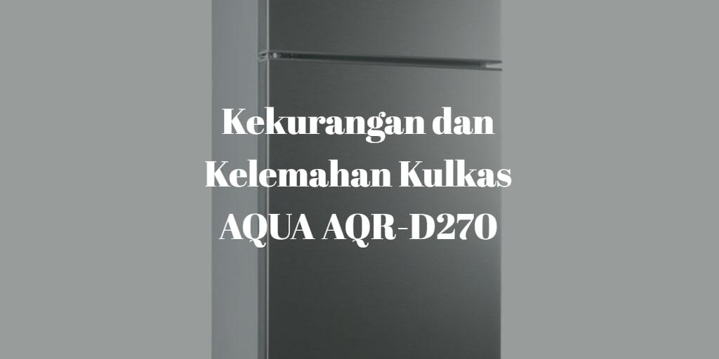 Kekurangan dan Kelemahan Kulkas AQUA AQR-D270
