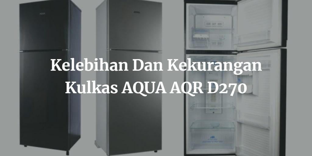Kelebihan Dan Kekurangan Kulkas AQUA AQR D270
