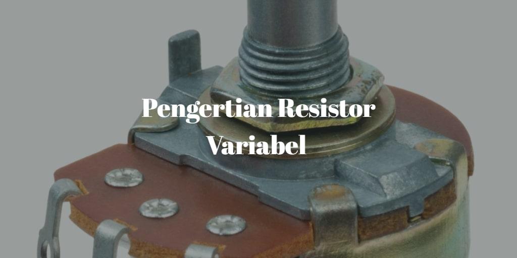 resistor variabel adalah