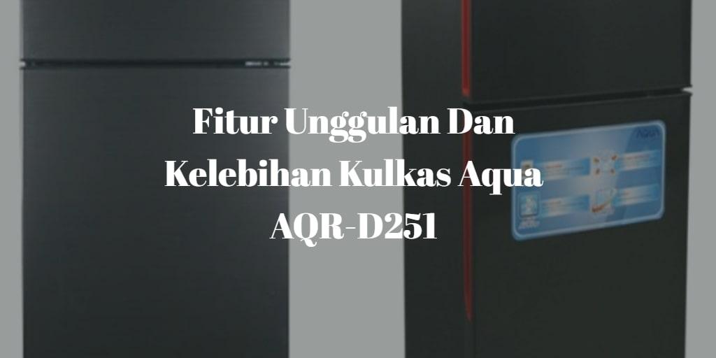 Fitur Unggulan Kulkas AQUA AQR D251