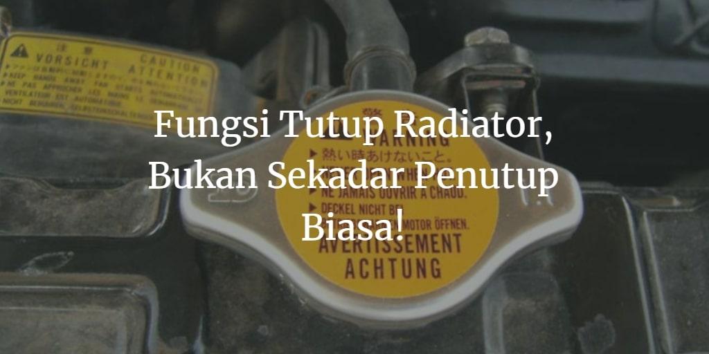 Fungsi Tutup Radiator