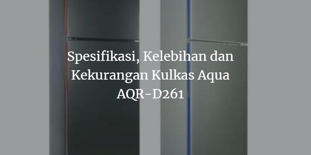 Kelebihan dan Kekurangan Kulkas Aqua D261