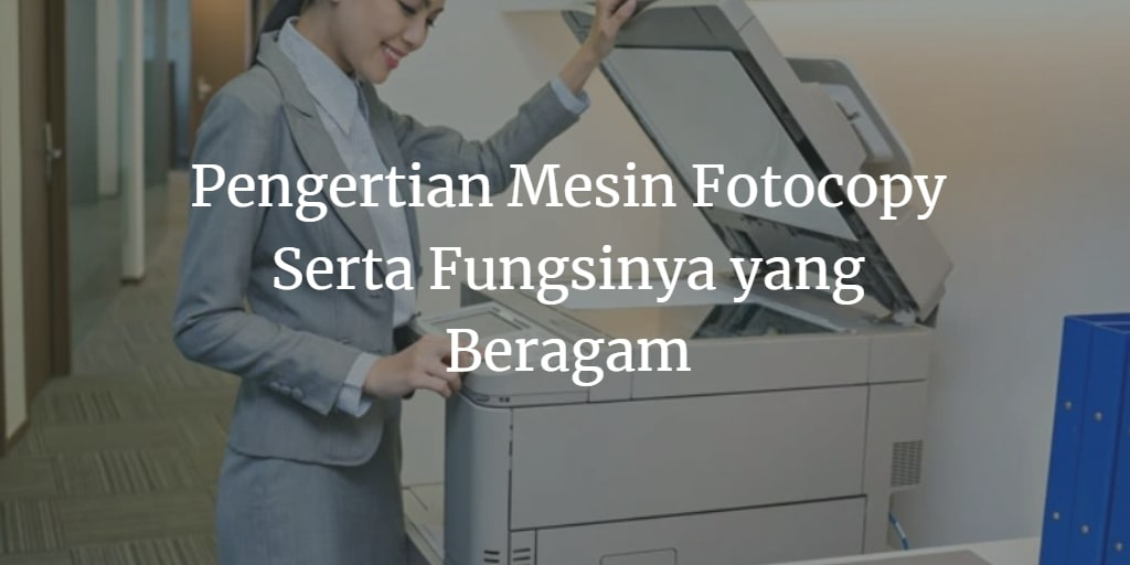 pengertian dan fungsi mesin fotocopy